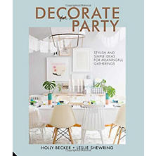 Decorate For A Party: Stylish And Simple Ideas For Meaningful Gatherings Book