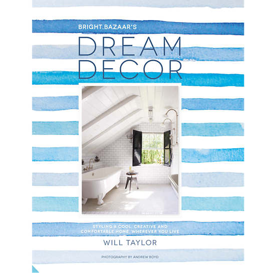 Dream Decor: Styling A Cool, Creative And Comfortable Home, Wherever You Live Book