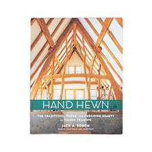 Hand Hewn: The Traditions, Tools, And Enduring Beauty Of Timber Framing Book