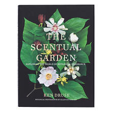 The Scentual Garden: Exploring The World Of Botanical Fragrance Book